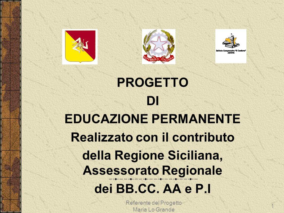 PROGETTO DI EDUCAZIONE PERMANENTE Realizzato con il contributo della Regione Siciliana, Assessorato Regionale dei BB.CC. AA e P.I Referente del Proget