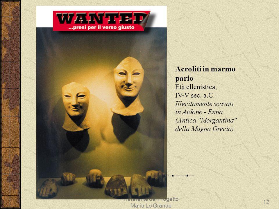 Referente del Progetto Maria Lo Grande 12... Acroliti in marmo pario Età ellenistica, IV-V sec. a.C. Illecitamente scavati in Aidone - Enna (Antica