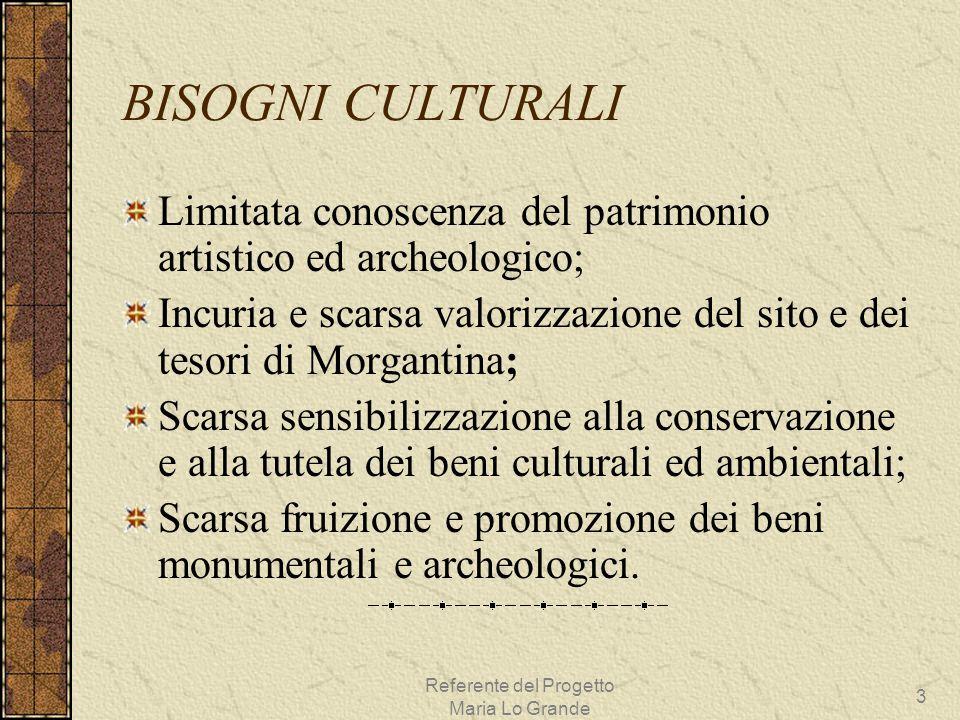 Referente del Progetto Maria Lo Grande 3 BISOGNI CULTURALI Limitata conoscenza del patrimonio artistico ed archeologico; Incuria e scarsa valorizzazio