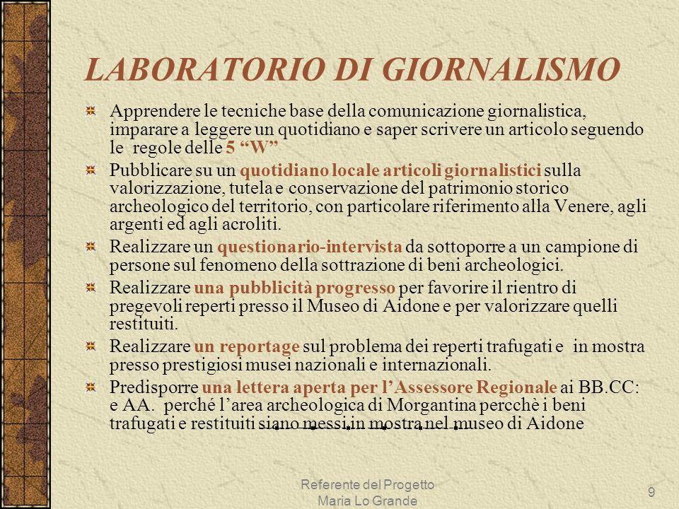 Referente del Progetto Maria Lo Grande 9 LABORATORIO DI GIORNALISMO Apprendere le tecniche base della comunicazione giornalistica, imparare a leggere