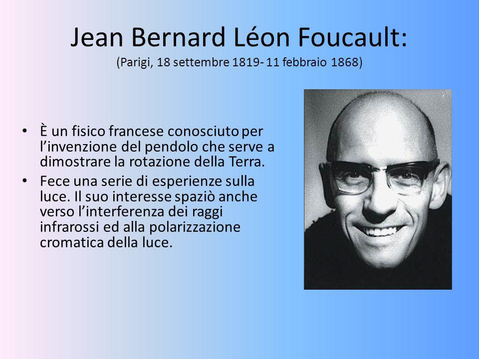 Jean Bernard Léon Foucault: (Parigi, 18 settembre 1819- 11 febbraio 1868) È un fisico francese conosciuto per l'invenzione del pendolo che serve a dim