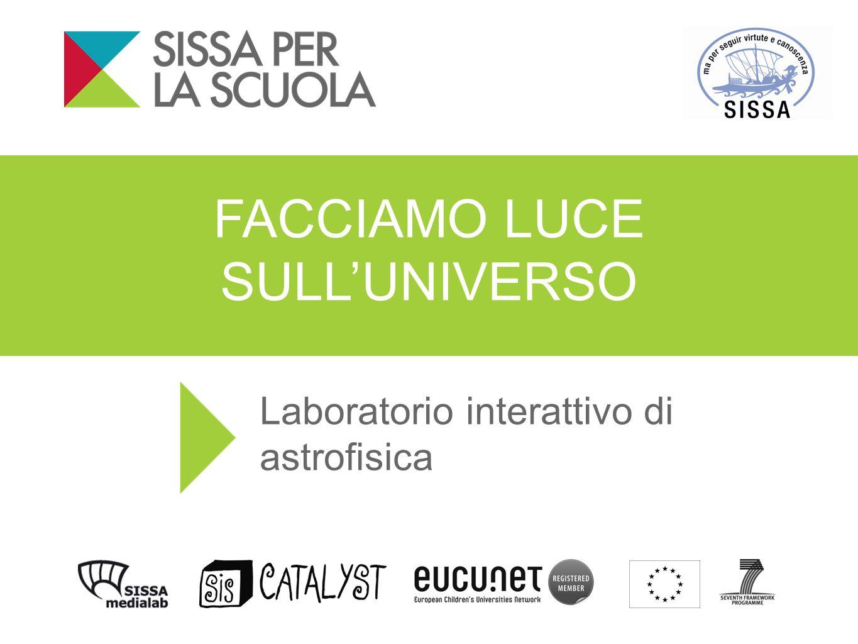 FACCIAMO LUCE SULL'UNIVERSO Laboratorio interattivo di astrofisica