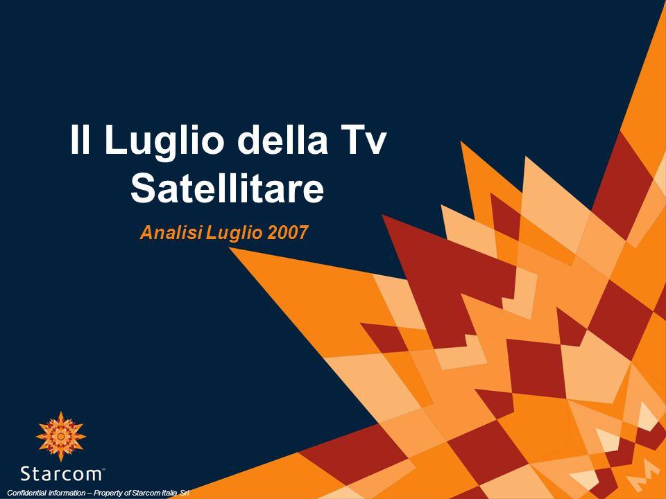 Il Luglio della Tv Satellitare Analisi Luglio 2007 Confidential information – Property of Starcom Italia Srl