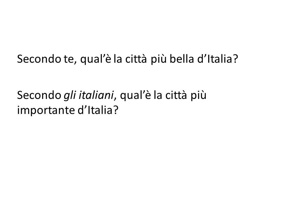 Secondo te, qual'è la città più bella d'Italia? Secondo gli italiani, qual'è la città più importante d'Italia?