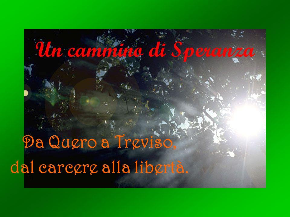 Un cammino di Speranza Da Quero a Treviso, dal carcere alla libertà.