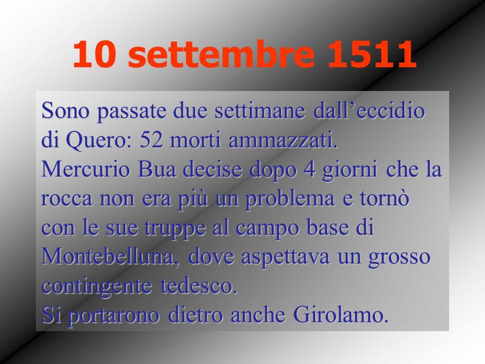 10 settembre 1511 Sono passate due settimane dall'eccidio di Quero: 52 morti ammazzati. Mercurio Bua decise dopo 4 giorni che la rocca non era più un