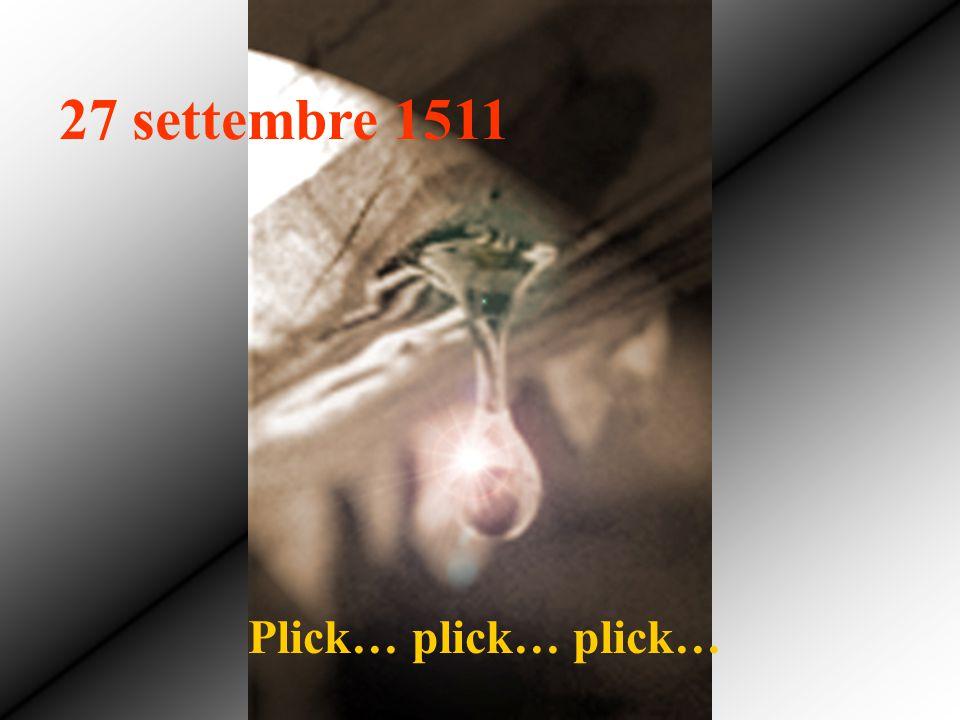Plick… plick… plick… 27 settembre 1511