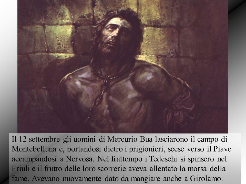 Il 12 settembre gli uomini di Mercurio Bua lasciarono il campo di Montebelluna e, portandosi dietro i prigionieri, scese verso il Piave accampandosi a