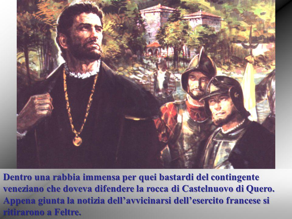 Dentro una rabbia immensa per quei bastardi del contingente veneziano che doveva difendere la rocca di Castelnuovo di Quero. Appena giunta la notizia
