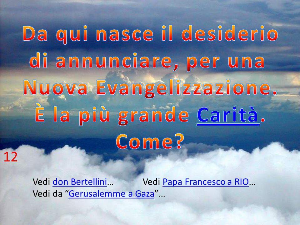 Vedi don Bertellini… Vedi Papa Francesco a RIO…don BertelliniPapa Francesco a RIO Vedi da Gerusalemme a Gaza …Gerusalemme a Gaza 12