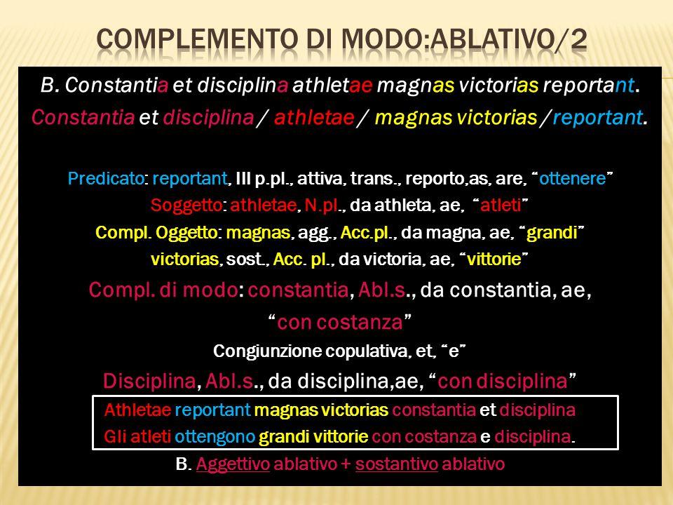B. Constantia et disciplina athletae magnas victorias reportant. Constantia et disciplina / athletae / magnas victorias /reportant. Predicato: reporta