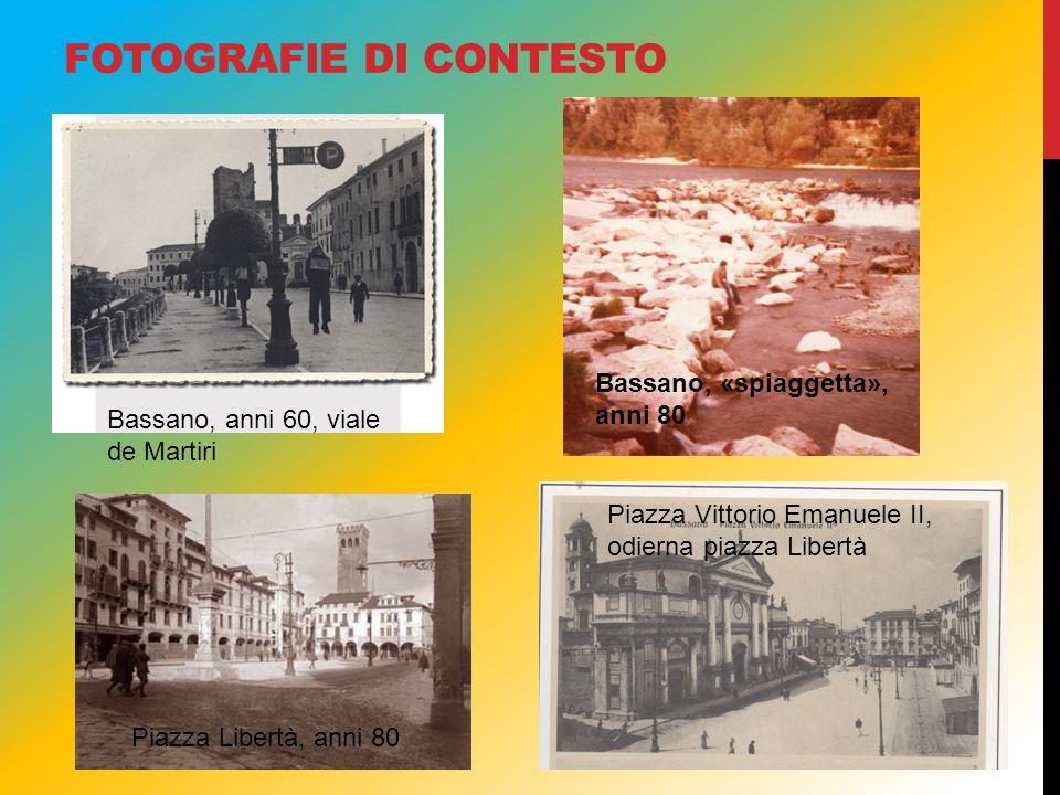 FOTOGRAFIE DI CONTESTO Bassano, anni 60, viale de Martiri Bassano, «spiaggetta», anni 80 Piazza Libertà, anni 80 Piazza Vittorio Emanuele II, odierna piazza Libertà