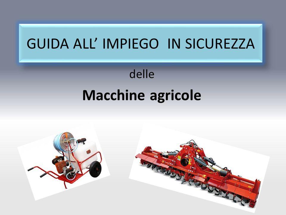 GUIDA ALL' IMPIEGO IN SICUREZZA delle Macchine agricole