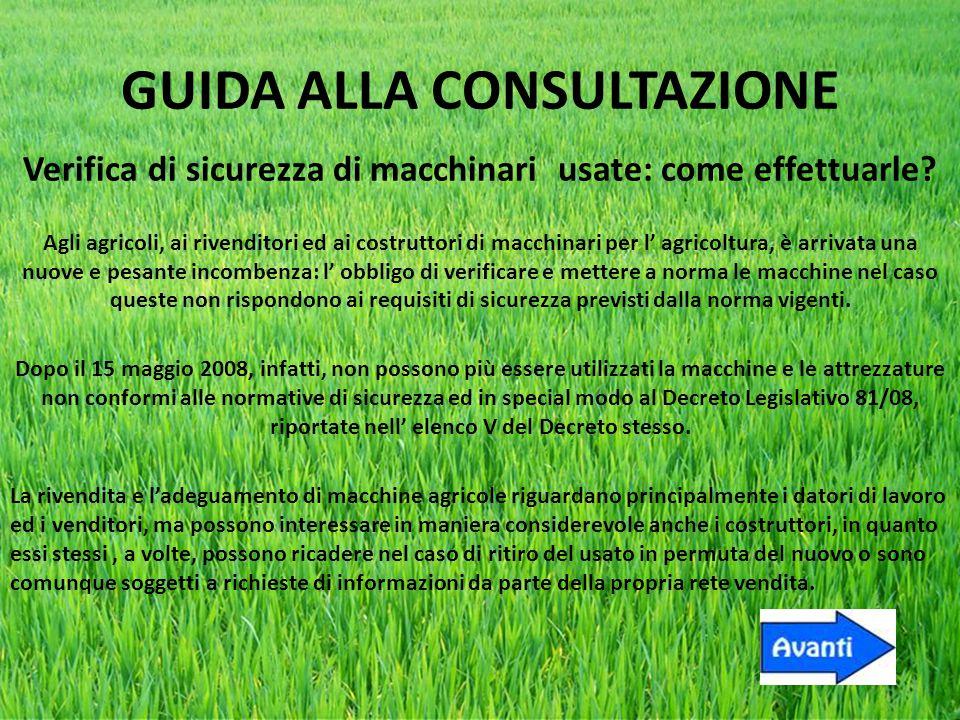 GUIDA ALLA CONSULTAZIONE Verifica di sicurezza di macchinari usate: come effettuarle? Agli agricoli, ai rivenditori ed ai costruttori di macchinari pe