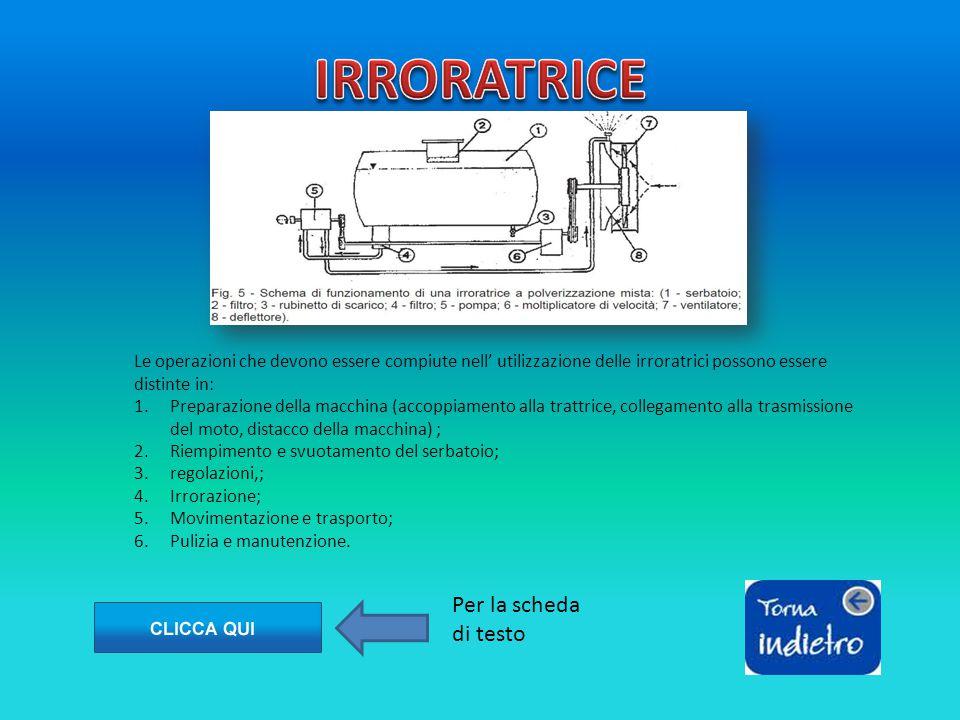 Le operazioni che devono essere compiute nell' utilizzazione delle irroratrici possono essere distinte in: 1.Preparazione della macchina (accoppiament