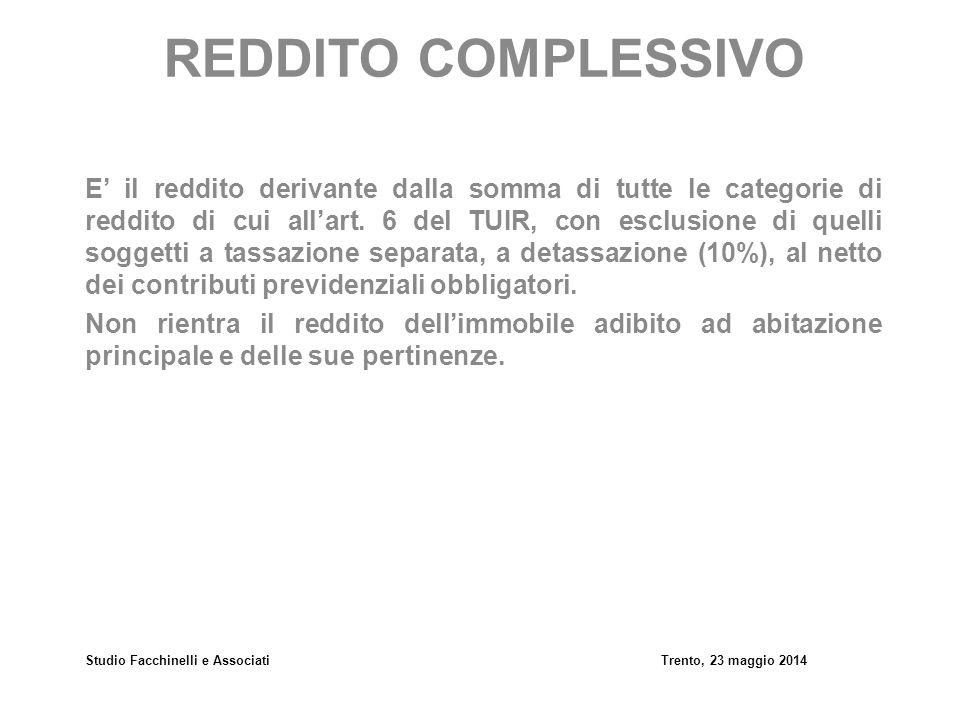 Studio Facchinelli e AssociatiTrento, 23 maggio 2014 REDDITO COMPLESSIVO E' il reddito derivante dalla somma di tutte le categorie di reddito di cui a
