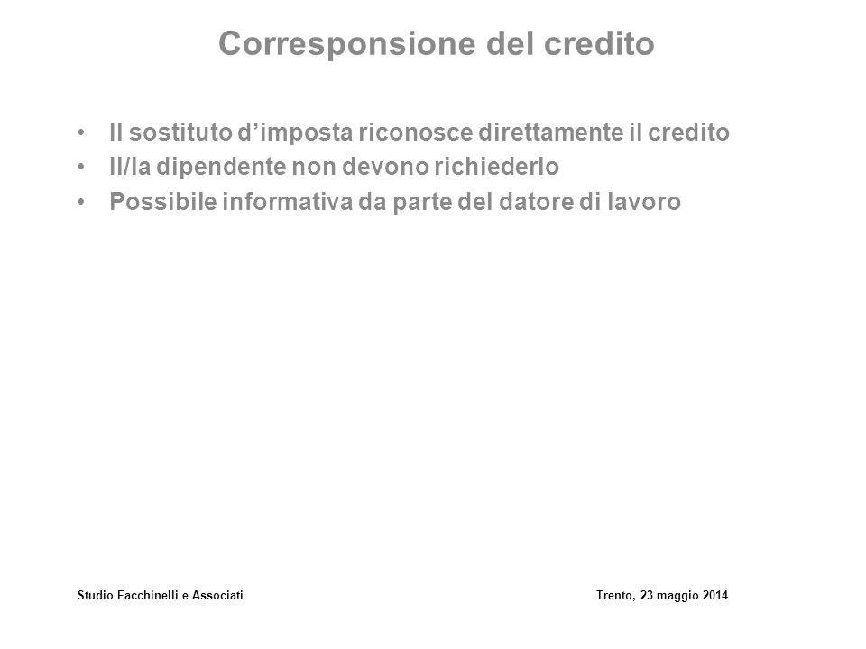 Studio Facchinelli e AssociatiTrento, 23 maggio 2014 Corresponsione del credito Il sostituto d'imposta riconosce direttamente il credito Il/la dipende