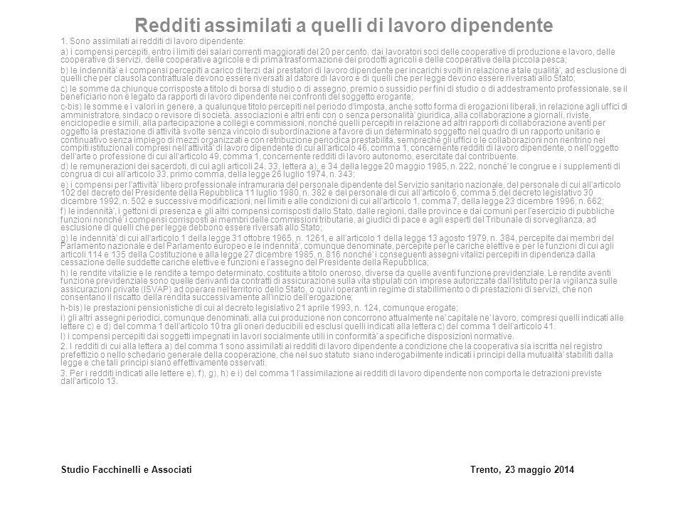 Studio Facchinelli e AssociatiTrento, 23 maggio 2014 SCAGLIONI E ALIQUOTE IRPEF ANNOMESEALIQUOTA 15.000,001.250,0023,00% 28.000,002.333,3327,00% 55.000,004.583,3338,00% 75.000,006,250,0041,00% Oltre43,00%