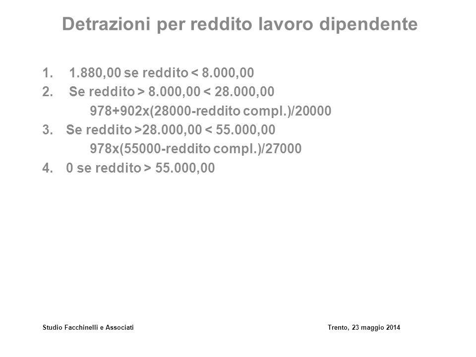 Studio Facchinelli e AssociatiTrento, 23 maggio 2014 Detrazioni per reddito lavoro dipendente 1.1.880,00 se reddito < 8.000,00 2.Se reddito > 8.000,00