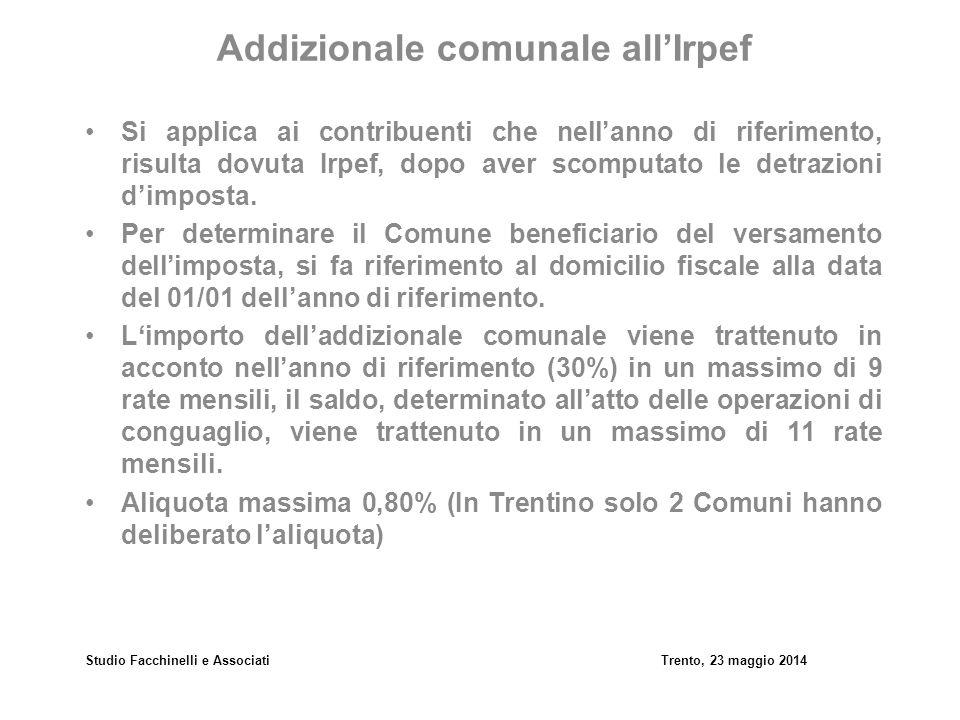 Studio Facchinelli e AssociatiTrento, 23 maggio 2014 Addizionale comunale all'Irpef Si applica ai contribuenti che nell'anno di riferimento, risulta d