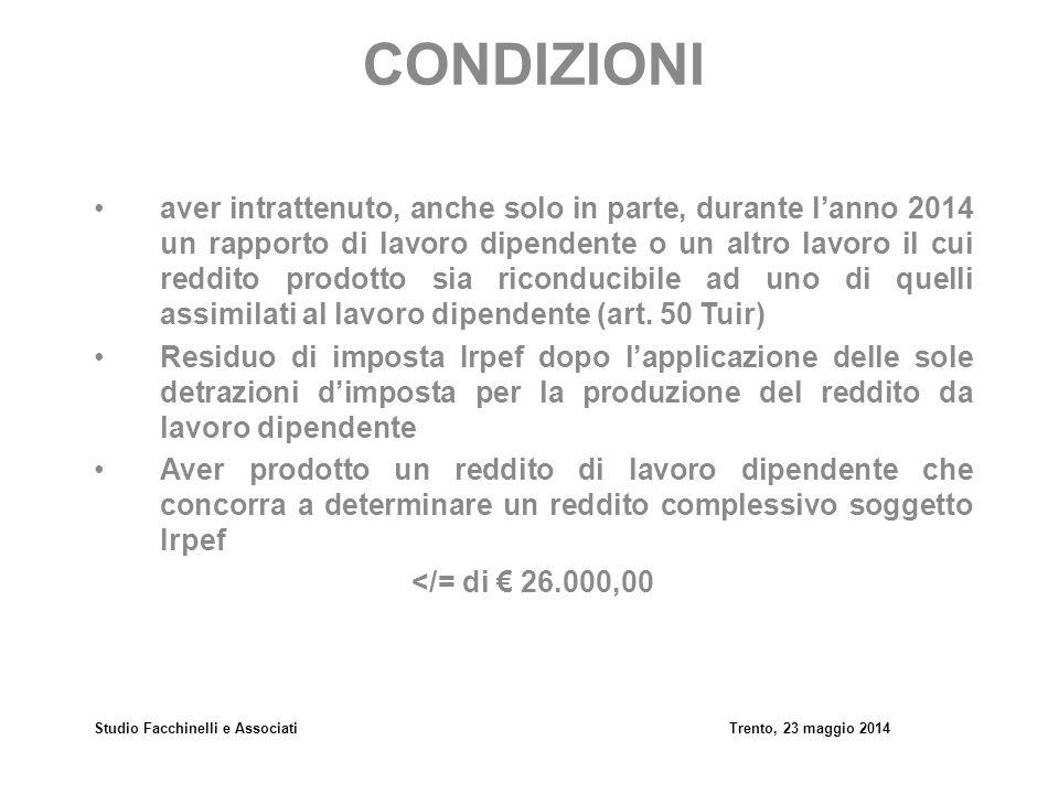 Studio Facchinelli e AssociatiTrento, 23 maggio 2014 ESEMPIO Reddito presunto annuo 23.400,00 (1800,00 x 13) Imposta lorda 5.718,00 (15.000 x 23%)+(23.400-15.000)x 27% Detrazioni lavoro dipendente 1.185,46 (28.000-23.400)/20.000x902+978 Imposta netta 4.532,54 (5.718 – 1,185,46)
