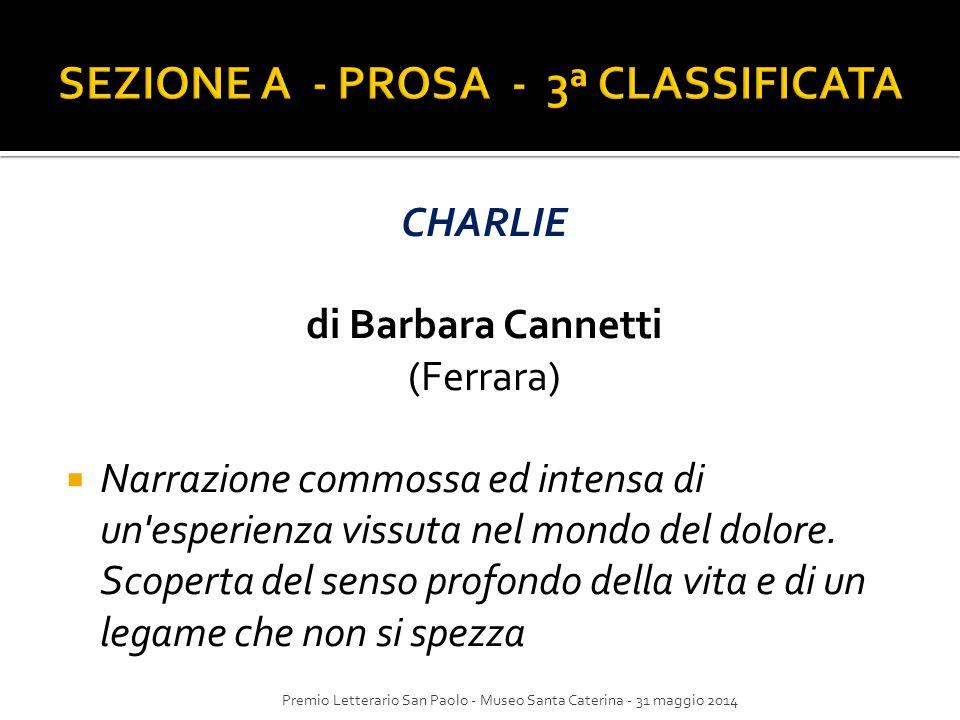 CHARLIE di Barbara Cannetti (Ferrara)  Narrazione commossa ed intensa di un'esperienza vissuta nel mondo del dolore. Scoperta del senso profondo dell
