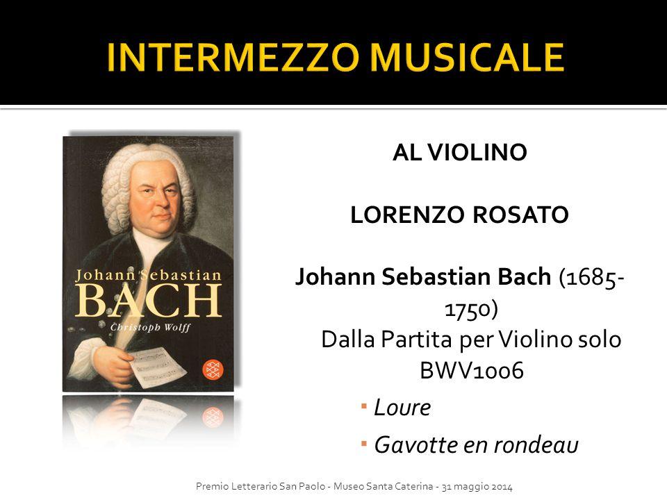 AL VIOLINO LORENZO ROSATO Johann Sebastian Bach (1685- 1750) Dalla Partita per Violino solo BWV1006  Loure  Gavotte en rondeau Premio Letterario San
