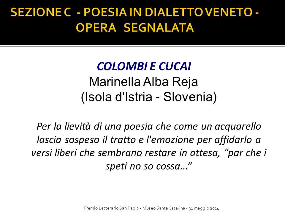 COLOMBI E CUCAI Marinella Alba Reja (Isola d'Istria - Slovenia) Per la lievità di una poesia che come un acquarello lascia sospeso il tratto e l'emozi