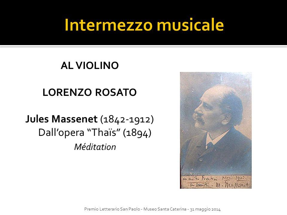 """AL VIOLINO LORENZO ROSATO Jules Massenet (1842-1912) Dall'opera """"Thaïs"""" (1894) Méditation Premio Letterario San Paolo - Museo Santa Caterina - 31 magg"""