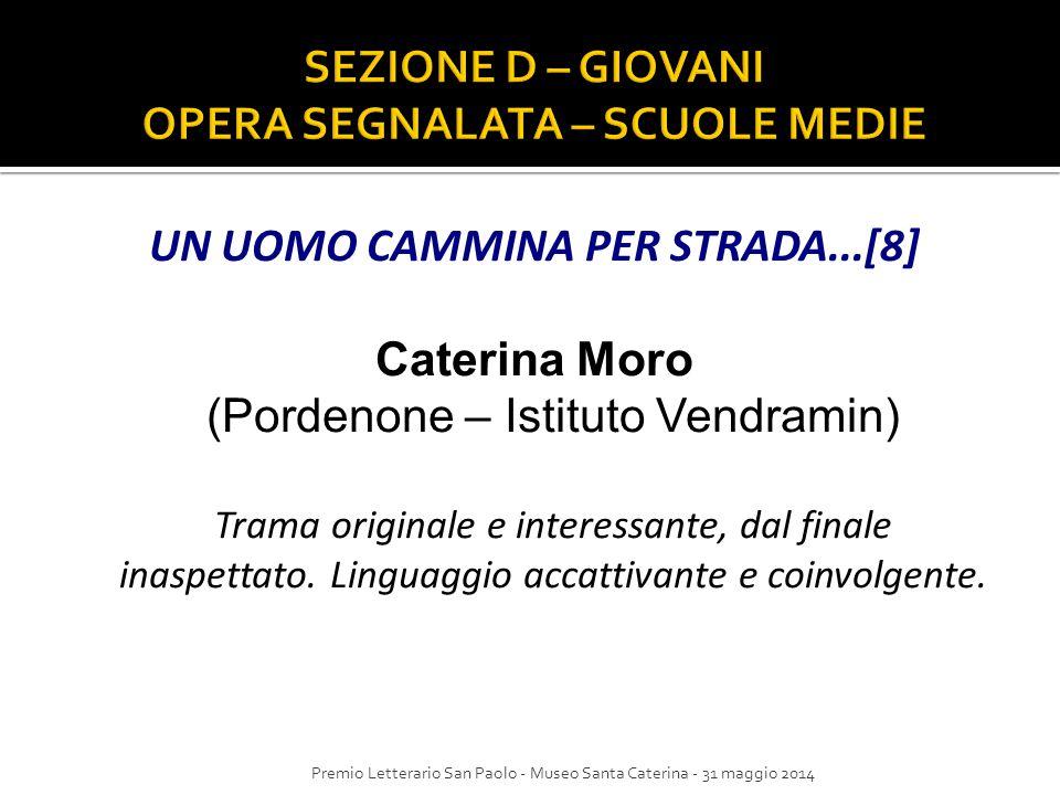 UN UOMO CAMMINA PER STRADA...[8] Caterina Moro (Pordenone – Istituto Vendramin) Trama originale e interessante, dal finale inaspettato. Linguaggio acc