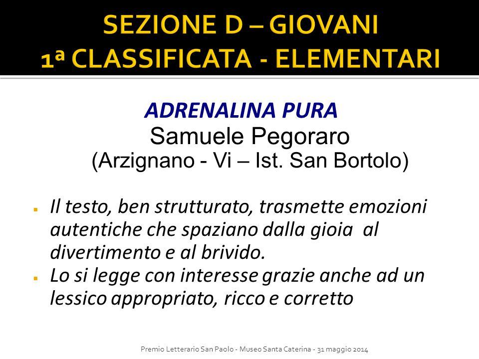 ADRENALINA PURA Samuele Pegoraro (Arzignano - Vi – Ist. San Bortolo)  Il testo, ben strutturato, trasmette emozioni autentiche che spaziano dalla gio