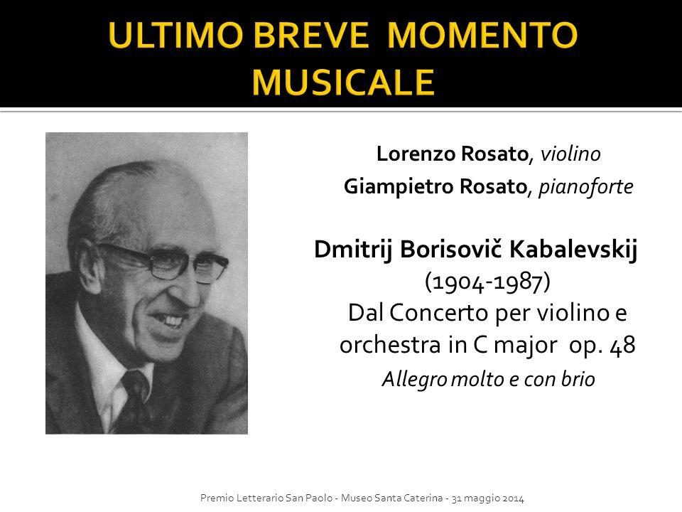 Lorenzo Rosato, violino Giampietro Rosato, pianoforte Dmitrij Borisovič Kabalevskij (1904-1987) Dal Concerto per violino e orchestra in C major op. 48