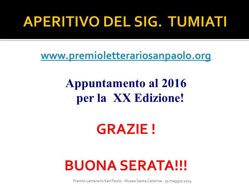 www.premioletterariosanpaolo.org Appuntamento al 2016 per la XX Edizione! GRAZIE ! BUONA SERATA!!! Premio Letterario San Paolo - Museo Santa Caterina