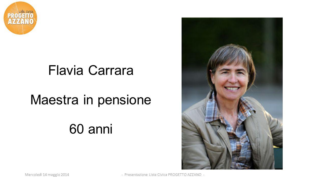 - Presentazione Lista Civica PROGETTO AZZANO -Mercoledì 14 maggio 2014 Flavia Carrara Maestra in pensione 60 anni