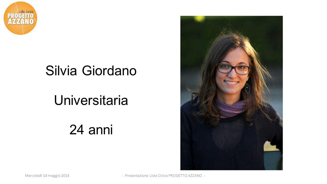 - Presentazione Lista Civica PROGETTO AZZANO -Mercoledì 14 maggio 2014 Silvia Giordano Universitaria 24 anni