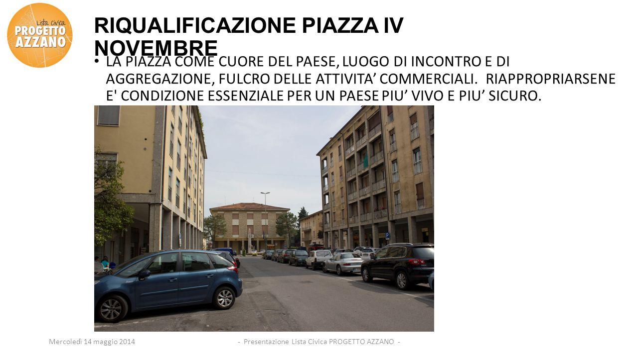 RIQUALIFICAZIONE PIAZZA IV NOVEMBRE LA PIAZZA COME CUORE DEL PAESE, LUOGO DI INCONTRO E DI AGGREGAZIONE, FULCRO DELLE ATTIVITA' COMMERCIALI. RIAPPROPR