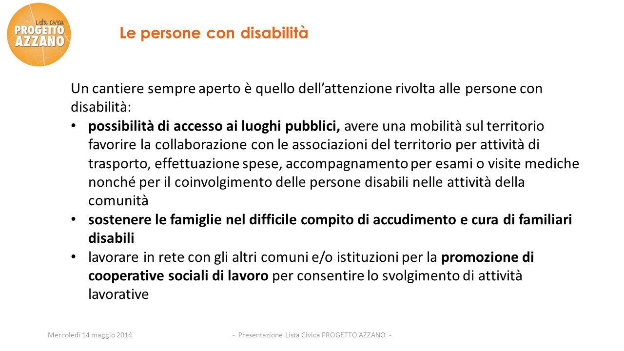 Mercoledì 14 maggio 2014 Le persone con disabilità Un cantiere sempre aperto è quello dell'attenzione rivolta alle persone con disabilità: possibilità