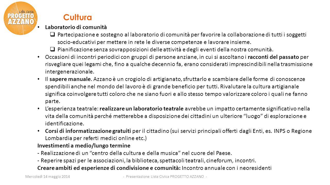- Presentazione Lista Civica PROGETTO AZZANO -Mercoledì 14 maggio 2014 Cultura Laboratorio di comunità  Partecipazione e sostegno al laboratorio di c