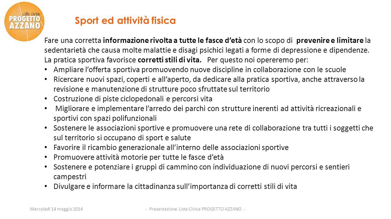 - Presentazione Lista Civica PROGETTO AZZANO -Mercoledì 14 maggio 2014 Sport ed attività fisica Fare una corretta informazione rivolta a tutte le fasc