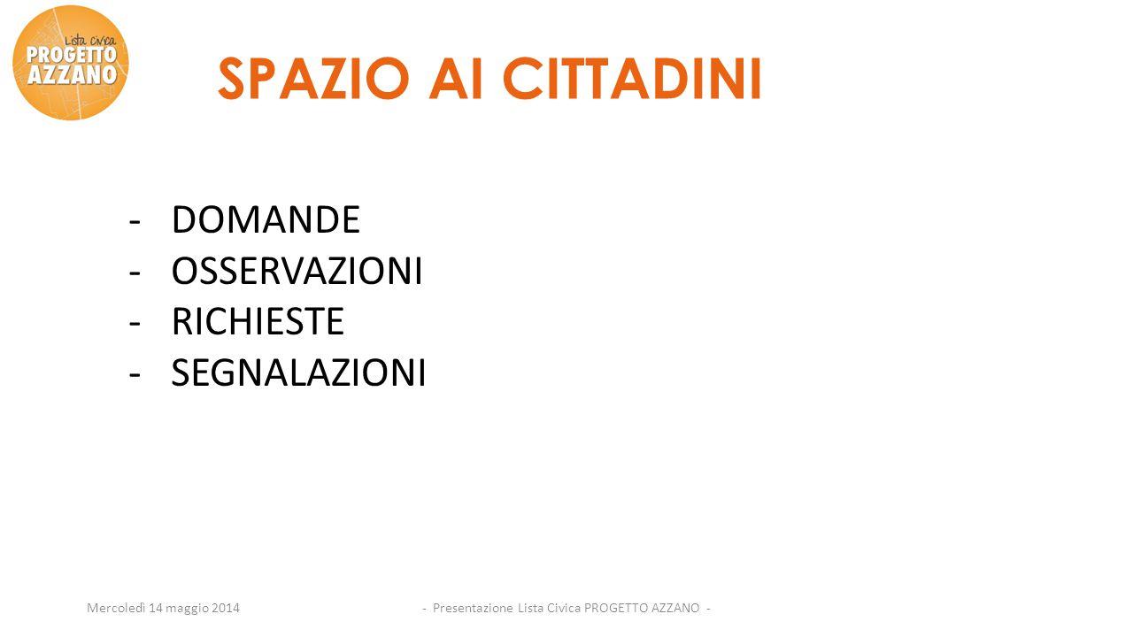 - Presentazione Lista Civica PROGETTO AZZANO -Mercoledì 14 maggio 2014 SPAZIO AI CITTADINI -DOMANDE -OSSERVAZIONI -RICHIESTE -SEGNALAZIONI