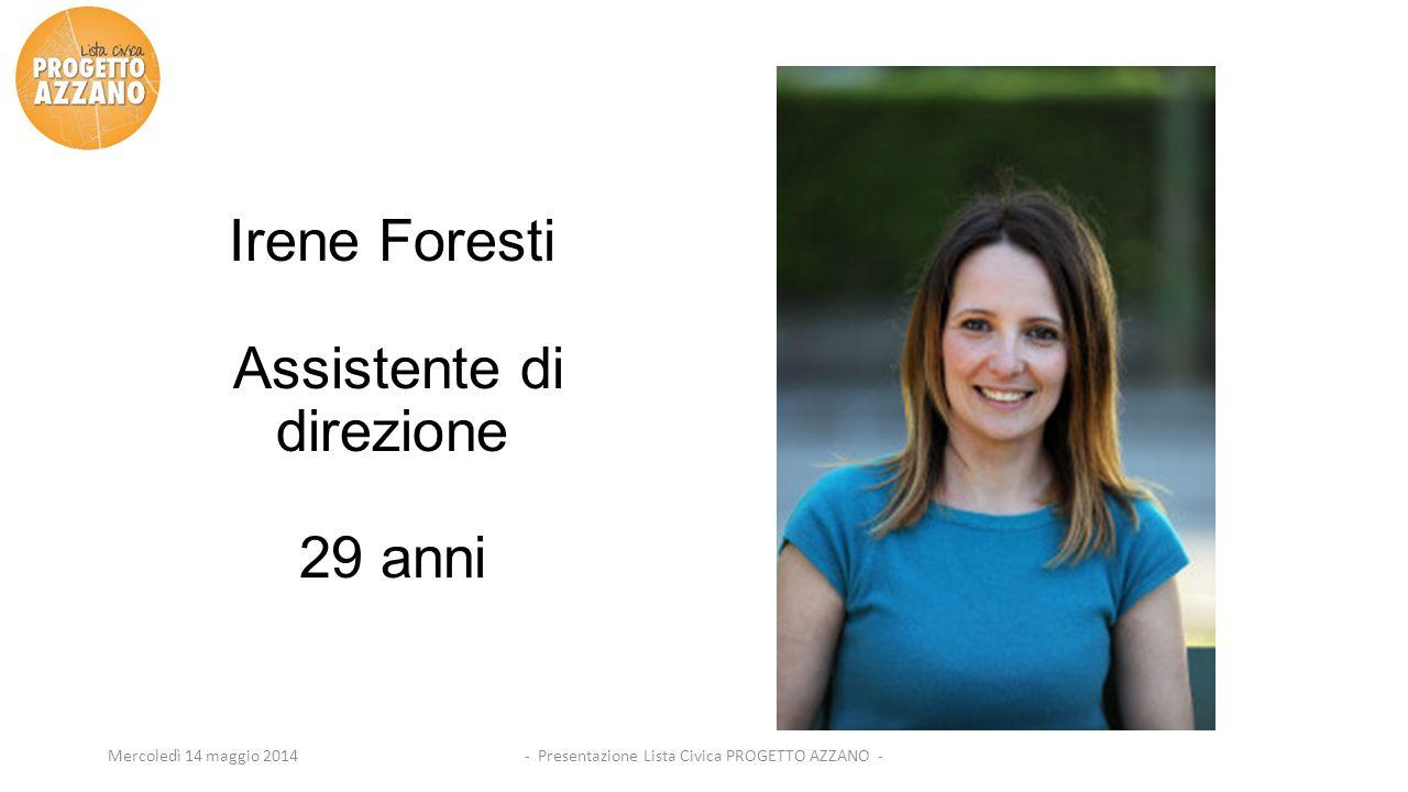 - Presentazione Lista Civica PROGETTO AZZANO -Mercoledì 14 maggio 2014 Irene Foresti Assistente di direzione 29 anni