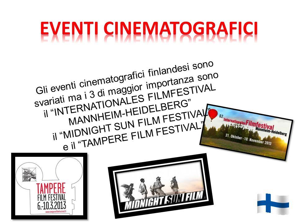 Gli eventi cinematografici finlandesi sono svariati ma i 3 di maggior importanza sono il INTERNATIONALES FILMFESTIVAL MANNHEIM-HEIDELBERG il MIDNIGHT SUN FILM FESTIVAL e il TAMPERE FILM FESTIVAL