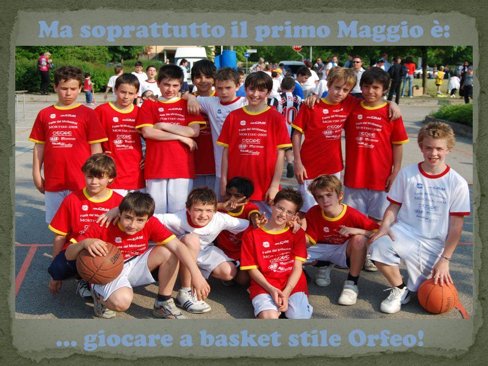 Ma soprattutto il primo Maggio è: … giocare a basket stile Orfeo!