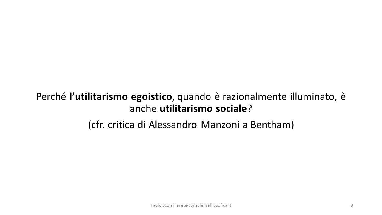 Perché l'utilitarismo egoistico, quando è razionalmente illuminato, è anche utilitarismo sociale.