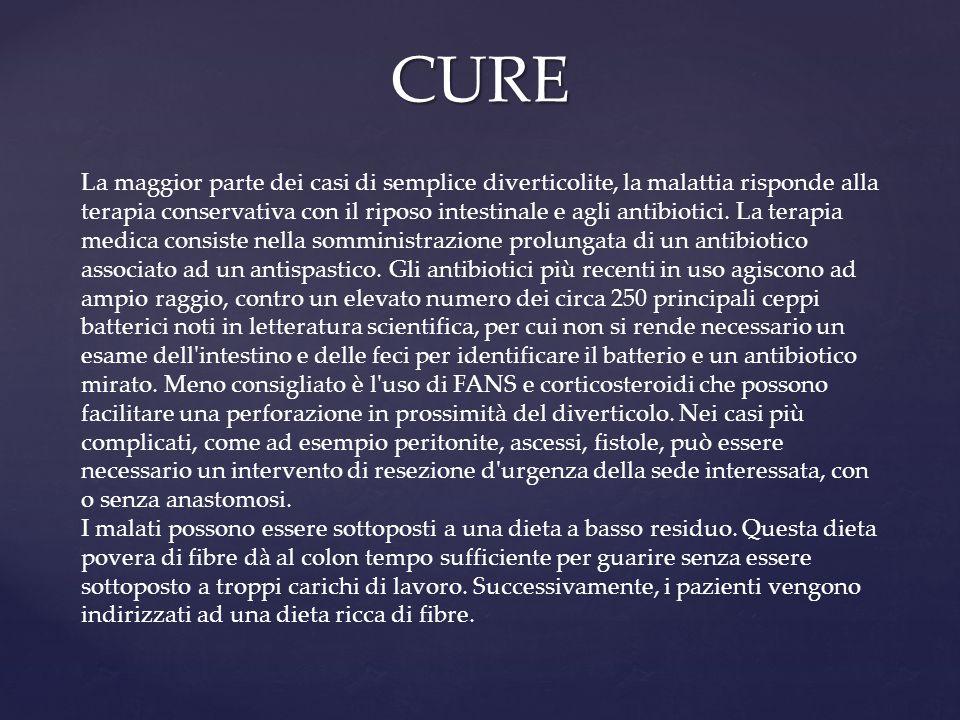 CURE CURE La maggior parte dei casi di semplice diverticolite, la malattia risponde alla terapia conservativa con il riposo intestinale e agli antibio