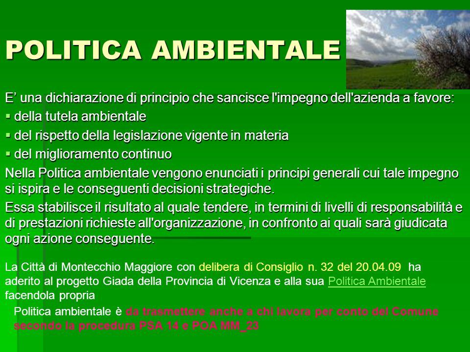POLITICA AMBIENTALE E' una dichiarazione di principio che sancisce l'impegno dell'azienda a favore:  della tutela ambientale  del rispetto della leg