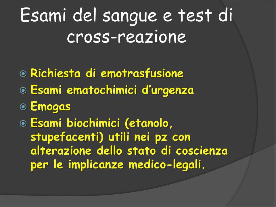 Esami del sangue e test di cross-reazione  Richiesta di emotrasfusione  Esami ematochimici d'urgenza  Emogas  Esami biochimici (etanolo, stupefacenti) utili nei pz con alterazione dello stato di coscienza per le implicanze medico-legali.