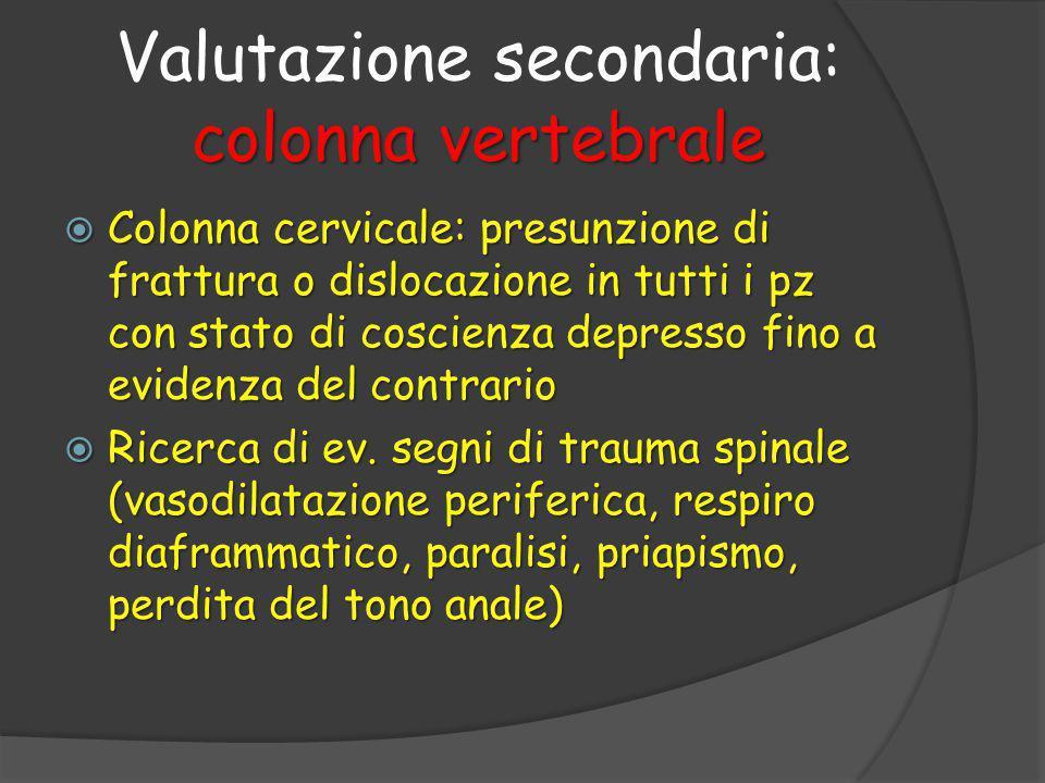  Colonna cervicale: presunzione di frattura o dislocazione in tutti i pz con stato di coscienza depresso fino a evidenza del contrario  Ricerca di ev.