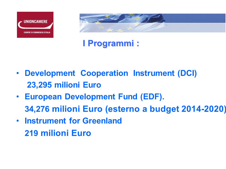 I Programmi : Development Cooperation Instrument (DCI) 23,295 milioni Euro European Development Fund (EDF).