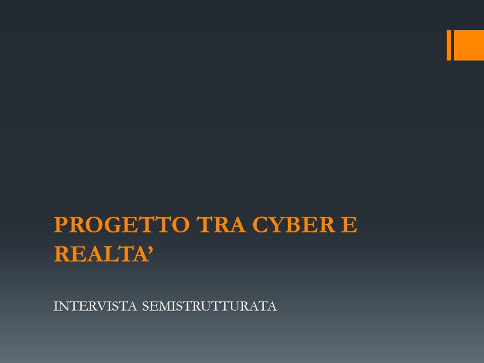 PROGETTO TRA CYBER E REALTA' INTERVISTA SEMISTRUTTURATA